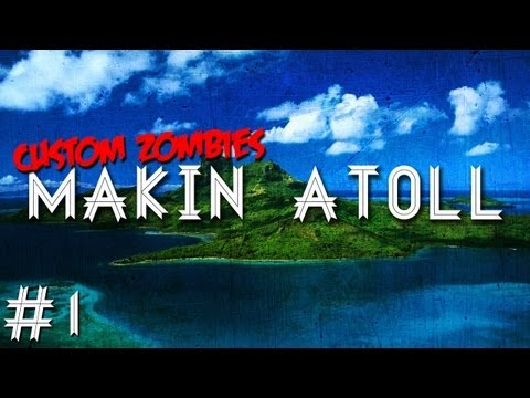 Custom Zombies - Makin Atoll:  Not Quite Your Island Paradise (Part 1)