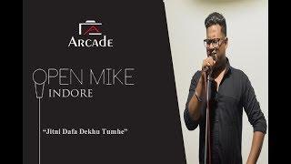 """jitni dafa dekhu tumhe"" | Arcade Open Mic | INDORE | September 30th, 2018"