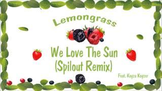 Lemongrass - We Love The Sun (Spilout Remix)