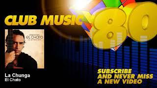 El Chato - La Chunga - ClubMusic80s