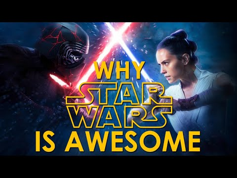 Why STAR WARS Is AWESOME (Yes, Even The Last Jedi)