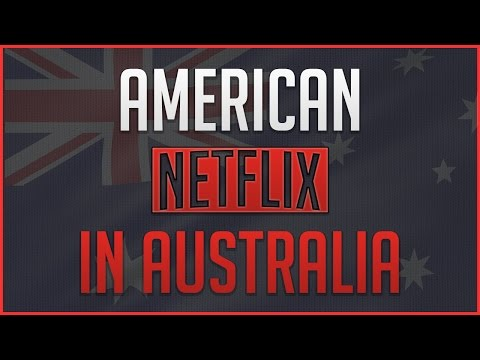 How to Get American Netflix in Australia  Working 2017