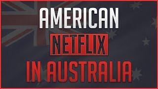 How to Get American Netflix in Australia - Working 2017