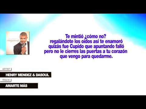 Henry Mendez & Dasoul «Amarte Más» (Con Letra)