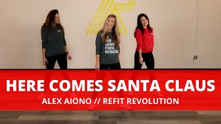 """Here Comes Santa Claus""    Alex Aiono    Dance Fitness Choreography    REFIT® Revolution"