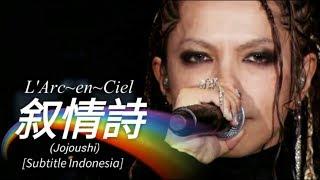 L'Arc~en~Ciel - 叙情詩 (Jojoushi) | Subtitle Indonesia