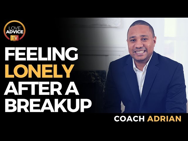 Feeling Lonely After A Breakup | Handling Loneliness During Breakup Recovery