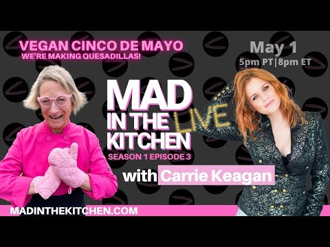 MAY 1 – MAD IN THE KITCHEN LIVE: VEGAN CINCO DE MAYO (S1 E3)