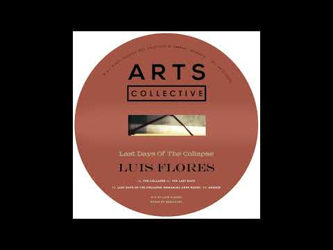Luis Flores - Last Days Of The Collapse (Emmanuel Combo Remix) [ARTSCOLLECTIVE030]