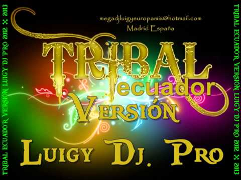 TRIBAL ECUADOR - Versión Luigy Dj Pro 2012 2013