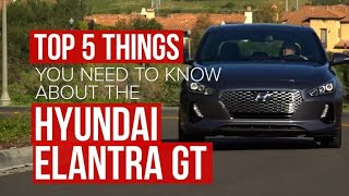 Five Things You Need To Know About The 2018 Hyundai Elantra GT