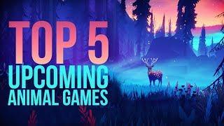 Top 5 Upcoming Animal Games  2019