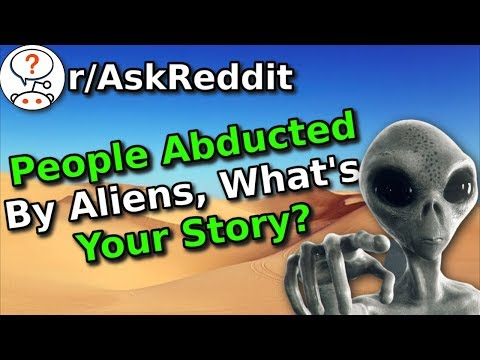 People Who Were Abducted By Aliens, What's Your Story? (r