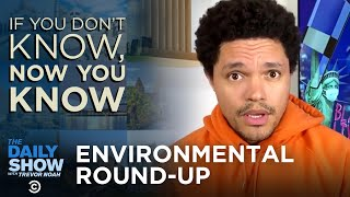 If You Don't Know, Now You Know Everything: Environmental Round-Up |The Daily Social Distancing Show