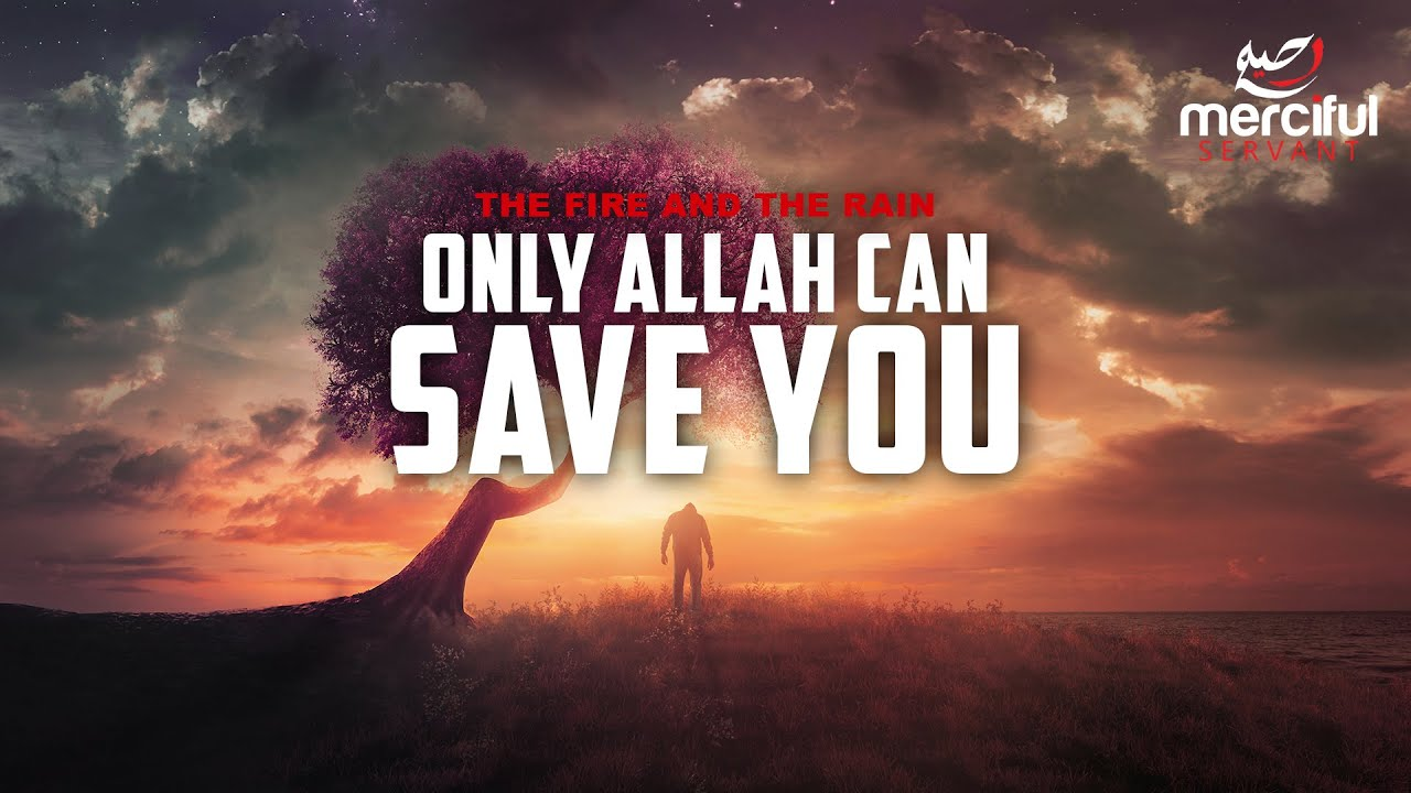 THE FIRE & RAIN IN 2020 - ONLY ALLAH CAN SAVE YOU