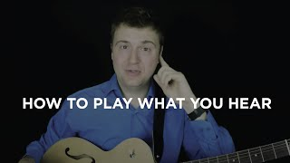 How to Play What You Hear Easily - for Jazz Guitarists - Lesson, Q&A and Tutorial