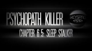 Psychopath Killer Chapter 6.5: Sleep Stalker [Multi-Layered][Roleplay][ASMR]