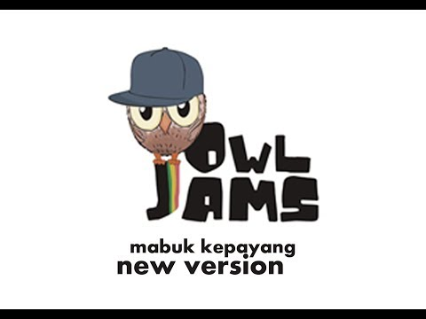 OWL JAMS - MABUK KEPAYANG (new version) OFFICIAL LYRICS