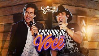 Guilherme e Santiago - Caçador de Você - [VÍDEO OFICIAL]