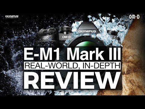 Olympus OM-D EM-1 Mark III -  Real-World, In-Depth Review (4K)