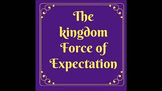 The Kingdom force of expectation 16 - Summary of the week