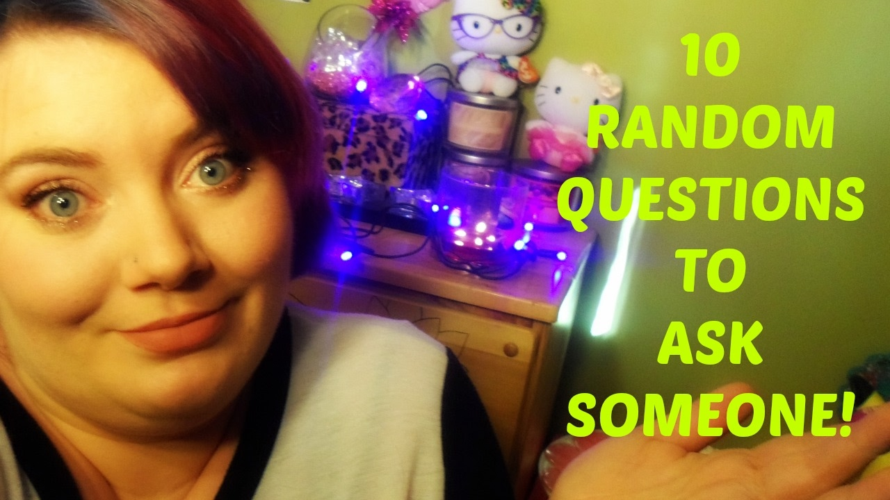10 Random Question To Ask Someone!