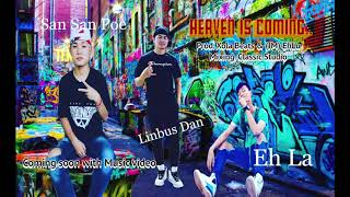 Karen hip hop god song 2019 - Heaven is coiming -Linbus Dan Ft. Eh La & San San Poe ( Coming soon)