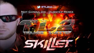 TL2 - Not Gonna Die - Skillet Remix [{Dubstep}]