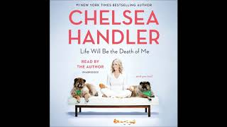 Life Will Be the Death of Me by Chelsea Handler book Excerpt