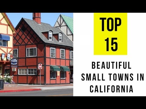 TOP 15. Most Beautiful Small Towns In California