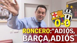 Barcelona 0-0 Juventus | Roncero y la eliminación del Barça de la Champions | Diario AS