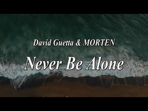 David Guetta & MORTEN - Never Be Alone (feat Aloe Blacc) - LYRICS