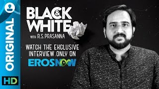 Catch R S Prasanna on Black & White - The Interview