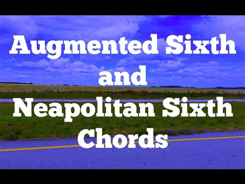 Understanding Augmented Sixth and Neapolitan Sixth Chords