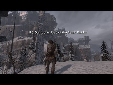 Rise Of The Tomb Raider Pc Gameplay Youtube