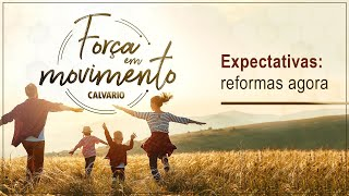 FORÇA EM MOVIMENTO - Expectativas: reformas agora - Culto das 11hs - 31/01/2021 - 11hs