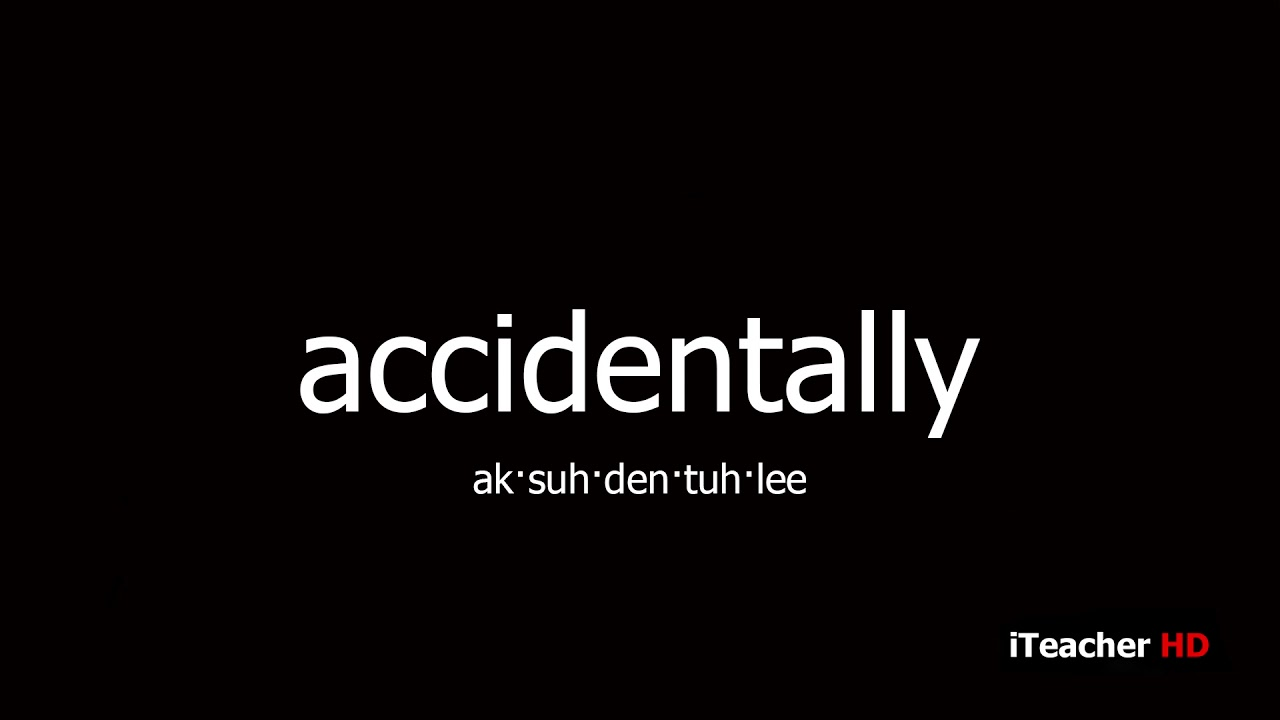 How to pronounce accidentally - YouTube
