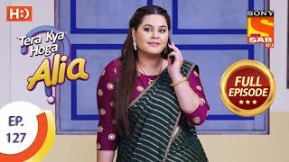 Tera Kya Hoga Alia - Ep 127 - Full Episode - 19th February 2020
