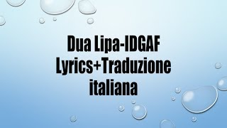 Dua Lipa- IDGAF Lyrics+Traduzione italiana