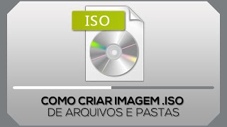 Como criar imagem .ISO de arquivos e pastas