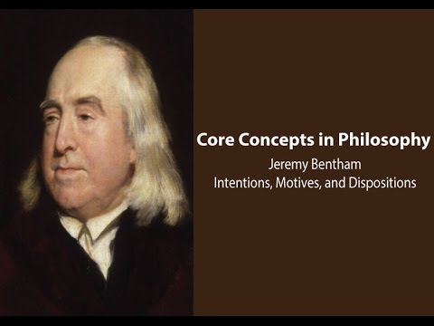 Jeremy Bentham on Intentions, Motives and Dispositions - Philosophy Core Concepts