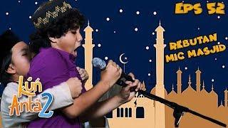 Bocah Pada Ngapa Yaak, Lari Nguber - Nguber Mic Masjid  - Kun Anta 2 Eps 52 PART 2