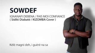 Sowdef - Ignanafi Debena / Fais Moi Confiance - KIZOMBA 2016 ( Sidiki Diabaté Cover )