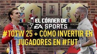 FIFA 17 I #TOTW 25 + Cómo invertir en jugadores en #FUT I #ElCórnerDeEASPORTS