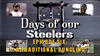 Days of our Steelers - Episode Six: A Traditional Bungling
