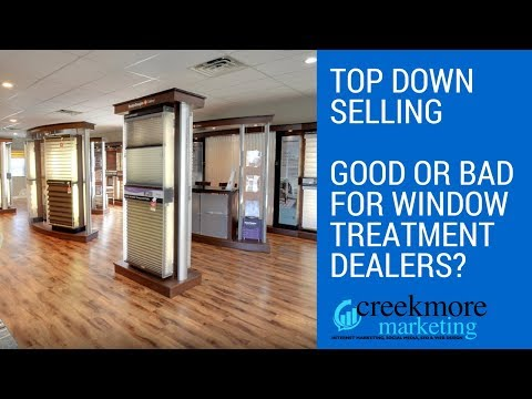 Top Down Selling - Is It Good or Bad for Window Treatment Dealers?