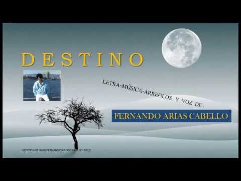 DESTINO (de R.F.Arias C.) Canta  FERNANDO ARIAS - 2014