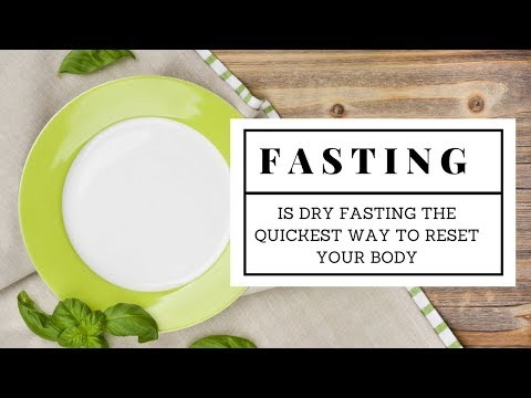 is-dry-fasting-the-quickest-way-to-reset-your-body?