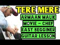 Tere mere, armaan malik, CHEF, easy beginners guitar chords lesson - guitar cover