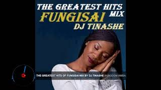 THE GREATEST HITS OF FUNGISAI MIX By DJ TINASHE(Kingdom Ambassador) 24-04-2020